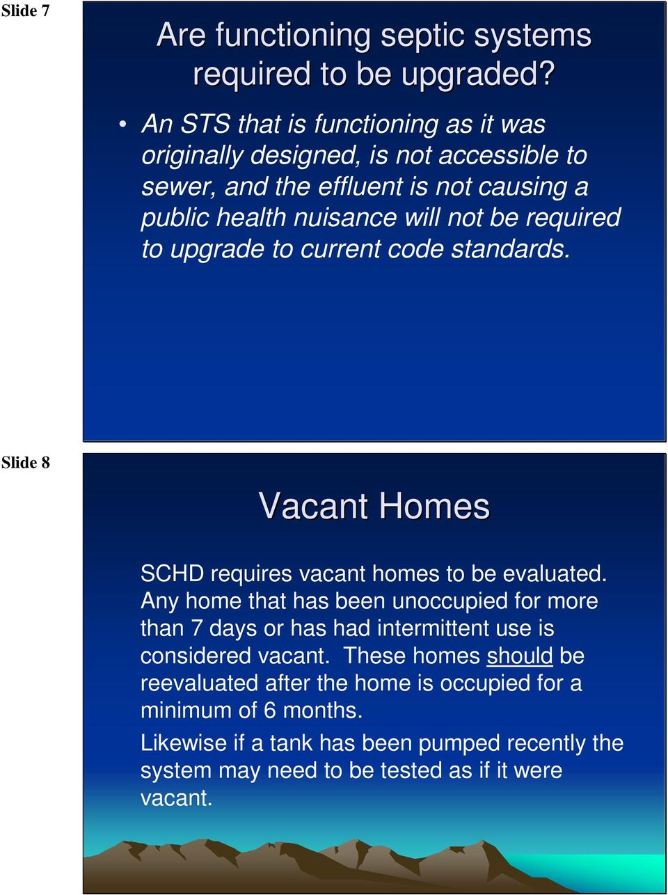 required to upgrade to current code standards. Slide 8 Vacant Homes SCHD requires vacant homes to be evaluated.