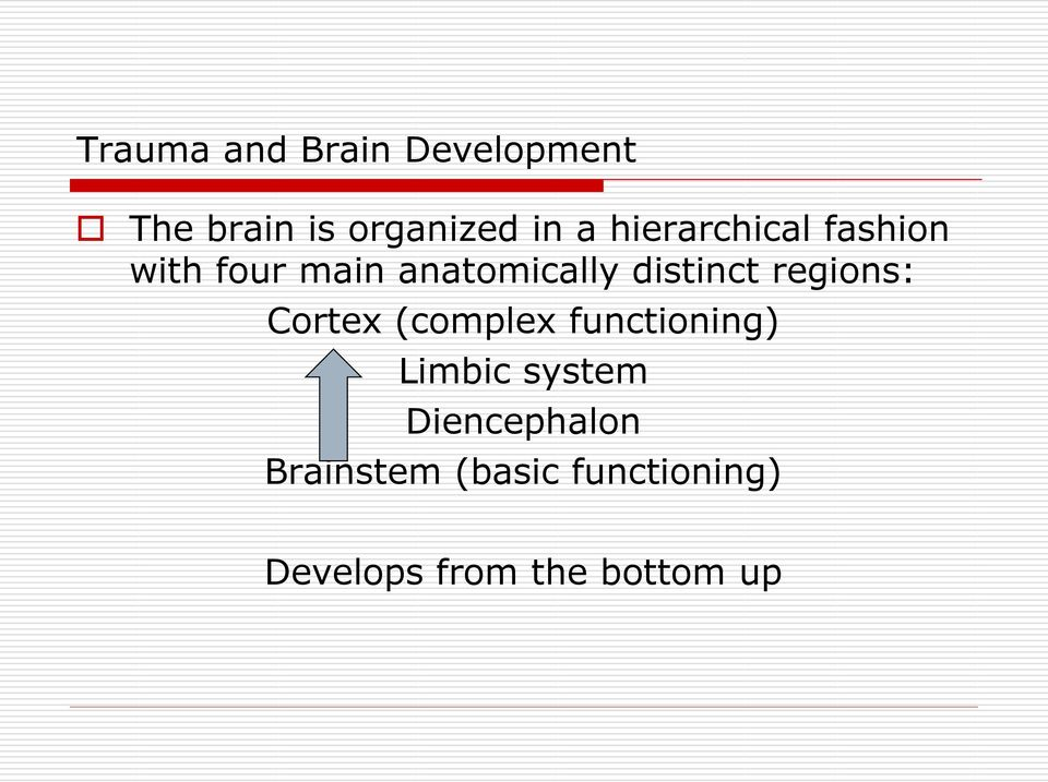 regions: Cortex (complex functioning) Limbic system