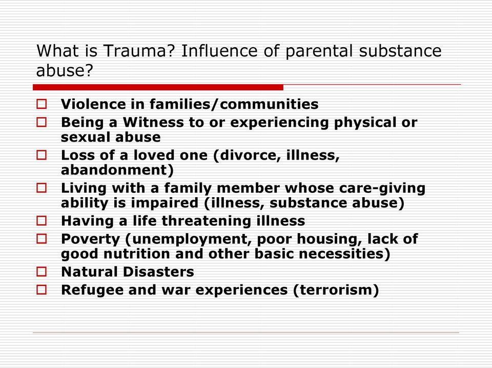 (divorce, illness, abandonment) Living with a family member whose care-giving ability is impaired (illness, substance