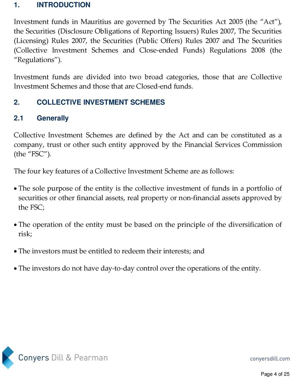 Investment funds are divided into two broad categories, those that are Collective Investment Schemes and those that are Closed end funds. 2. COLLECTIVE INVESTMENT SCHEMES 2.