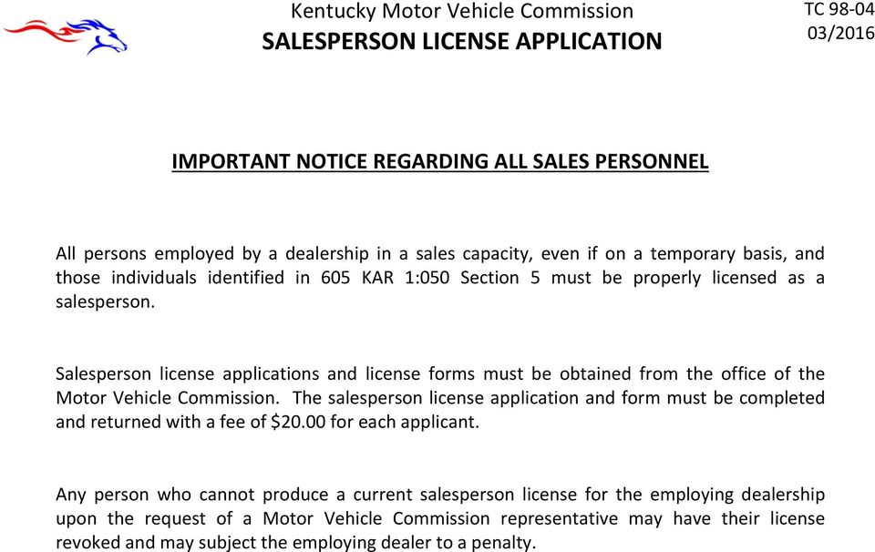 Salesperson license applications and license forms must be obtained from the office of the Motor Vehicle Commission.