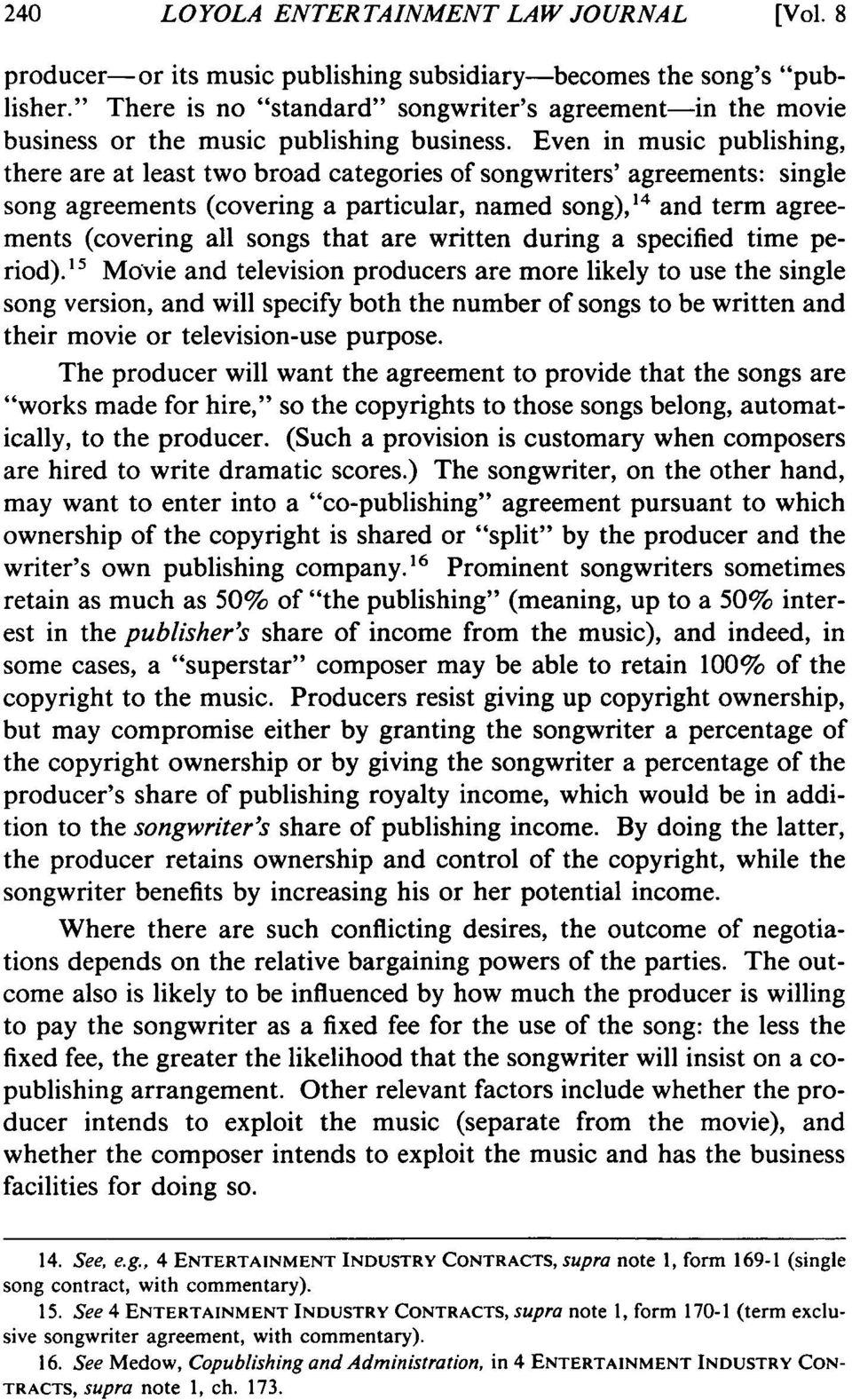 Even in music publishing, there are at least two broad categories of songwriters' agreements: single song agreements (covering a particular, named song), 14 and term agreements (covering all songs