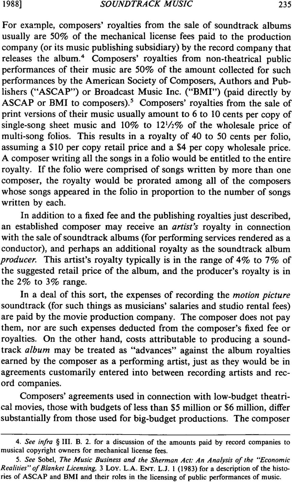 4 Composers' royalties from non-theatrical public performances of their music are 50% of the amount collected for such performances by the American Society of Composers, Authors and Publishers