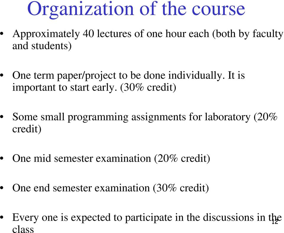 (30% credit) Some small programming assignments for laboratory (20% credit) One mid semester