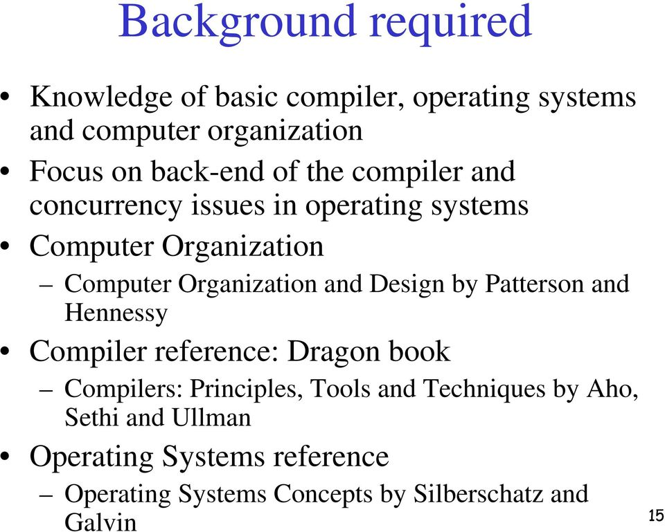 Organization and Design by Patterson and Hennessy Compiler reference: Dragon book Compilers: Principles,