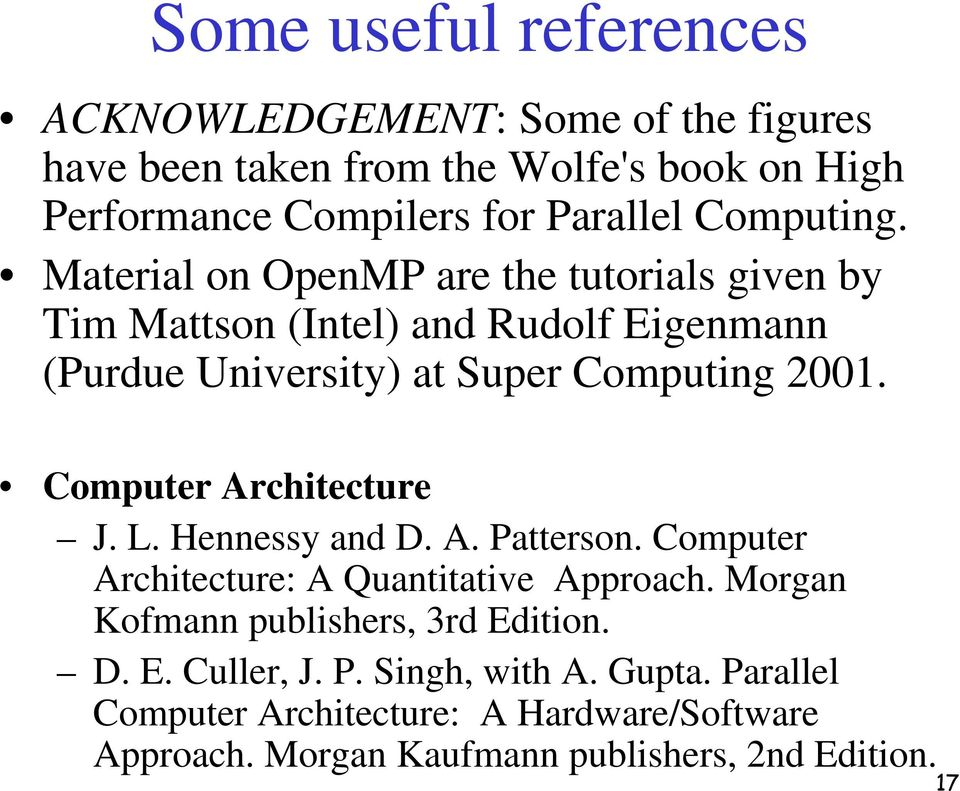 Computer Architecture J. L. Hennessy and D. A. Patterson. Computer Architecture: A Quantitative Approach. Morgan Kofmann publishers, 3rd Edition.
