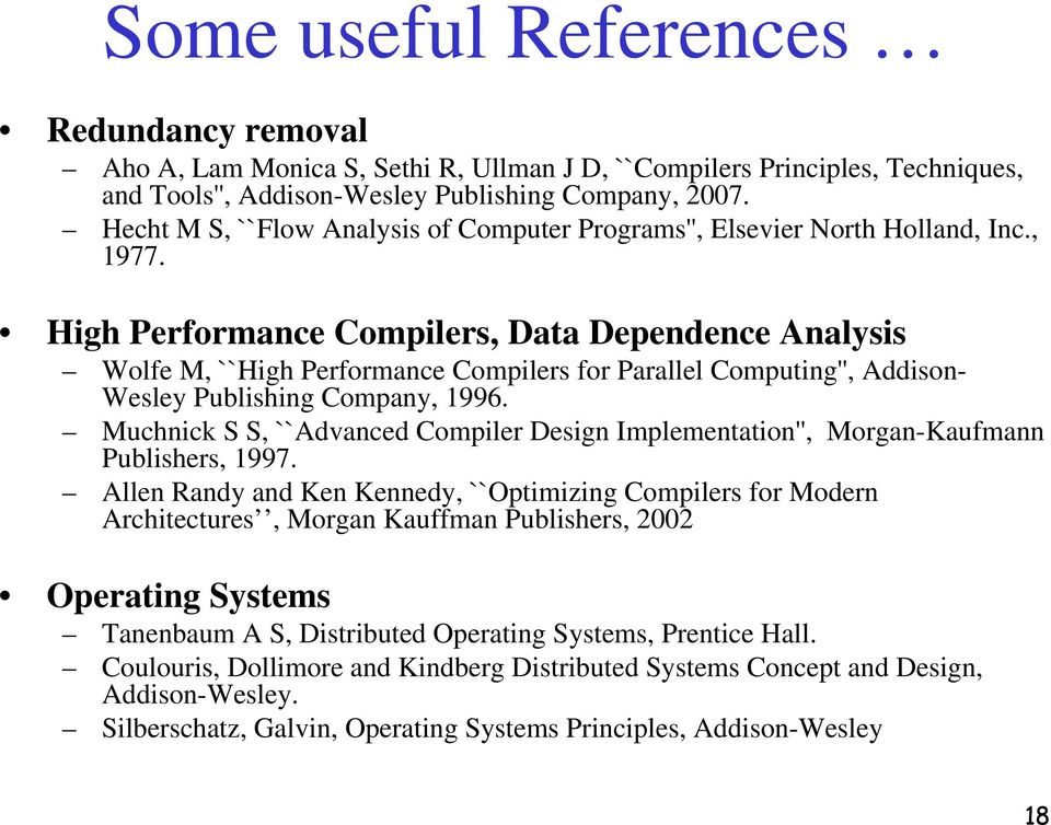 High Performance Compilers, Data Dependence Analysis Wolfe M, ``High Performance Compilers for Parallel Computing'', Addison- Wesley Publishing Company, 1996.