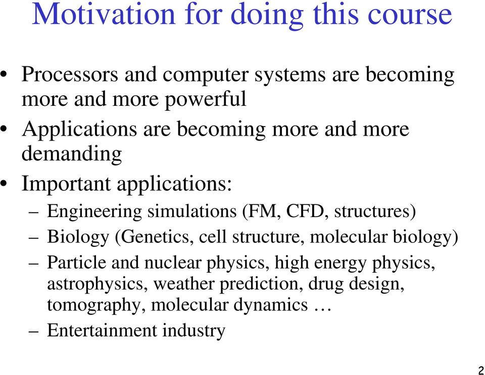 CFD, structures) Biology (Genetics, cell structure, molecular biology) Particle and nuclear physics, high