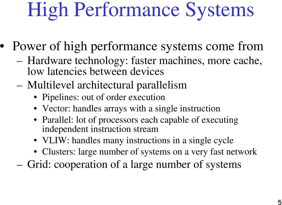 single instruction Parallel: lot of processors each capable of executing independent instruction stream VLIW: handles many