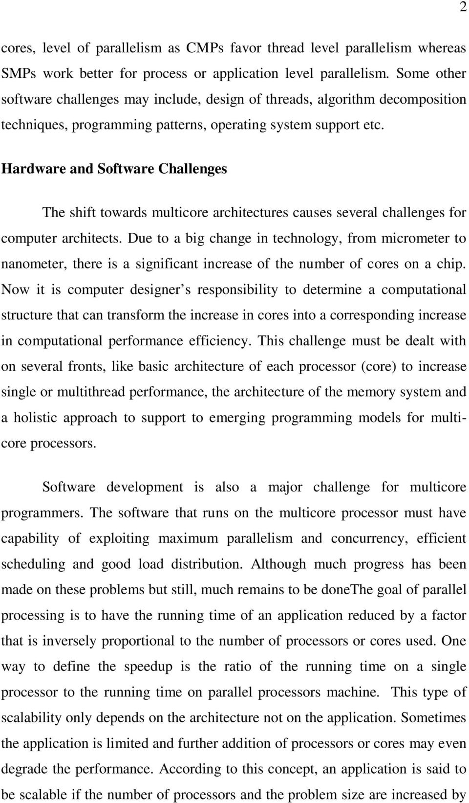 Hardware and Software Challenges The shift towards multicore architectures causes several challenges for computer architects.