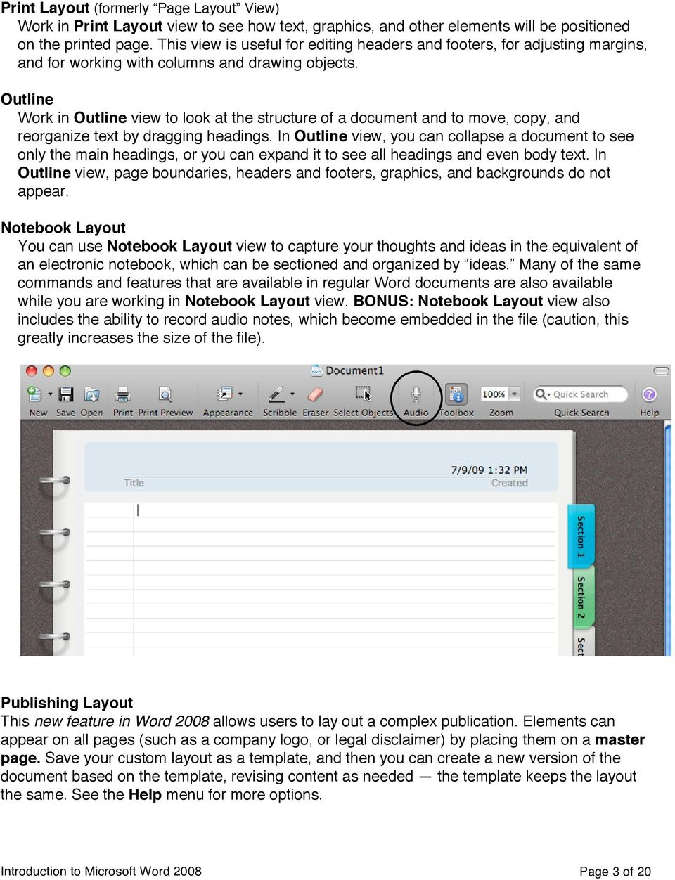 Outline Work in Outline view to look at the structure of a document and to move, copy, and reorganize text by dragging headings.