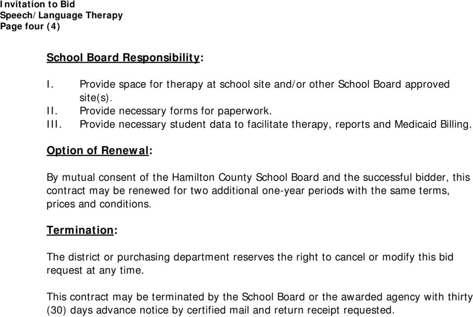 Option of Renewal: By mutual consent of the Hamilton County School Board and the successful bidder, this contract may be renewed for two additional one-year periods with the same terms, prices and
