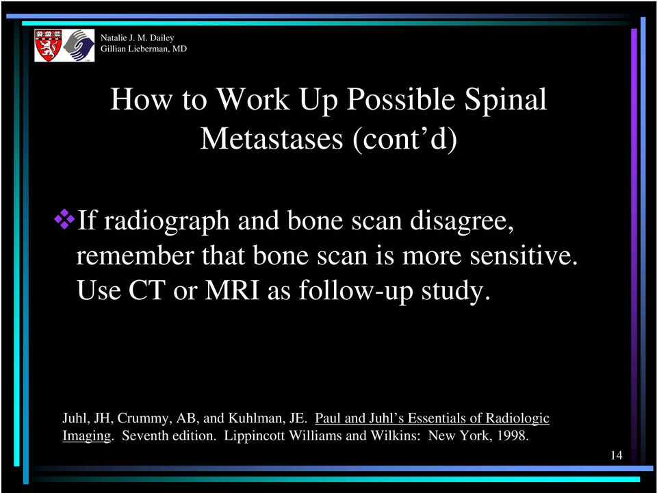 Use CT or MRI as follow-up study. Juhl, JH, Crummy, AB, and Kuhlman, JE.