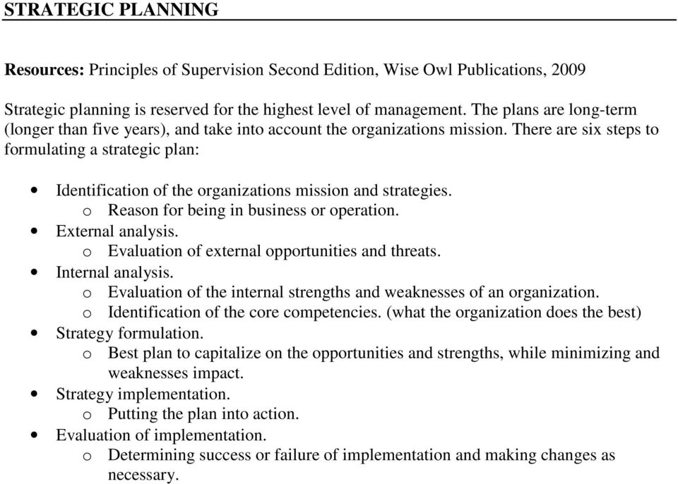 There are six steps to formulating a strategic plan: Identification of the organizations mission and strategies. o Reason for being in business or operation. External analysis.