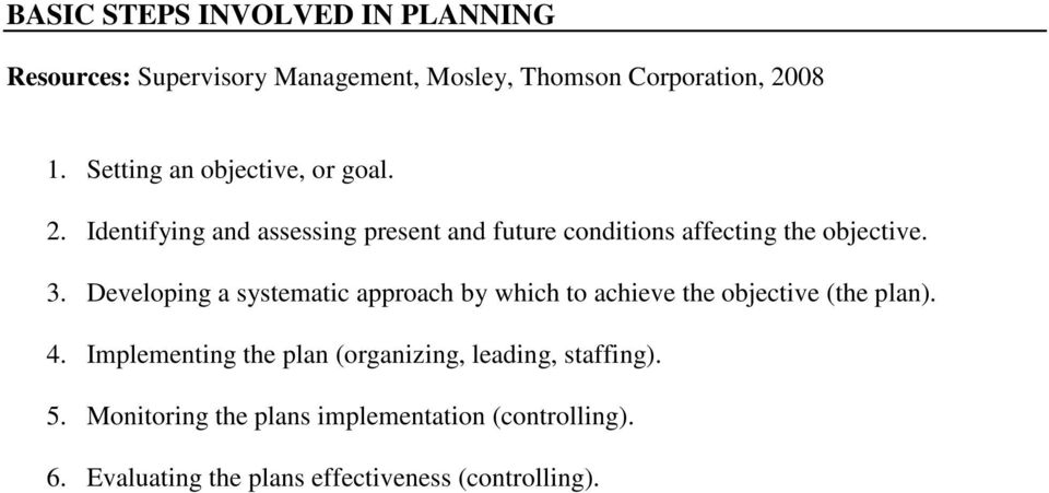 Developing a systematic approach by which to achieve the objective (the plan). 4.
