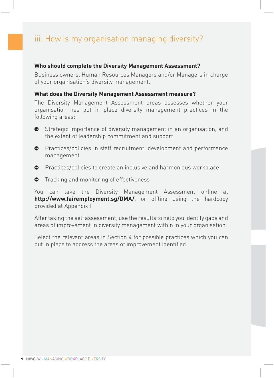 The Diversity Management Assessment areas assesses whether your organisation has put in place diversity management practices in the following areas: Strategic importance of diversity management in an