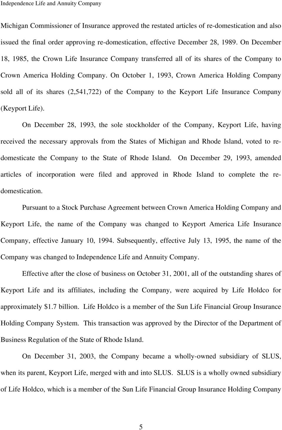 On October 1, 1993, Crown America Holding Company sold all of its shares (2,541,722) of the Company to the Keyport Life Insurance Company (Keyport Life).