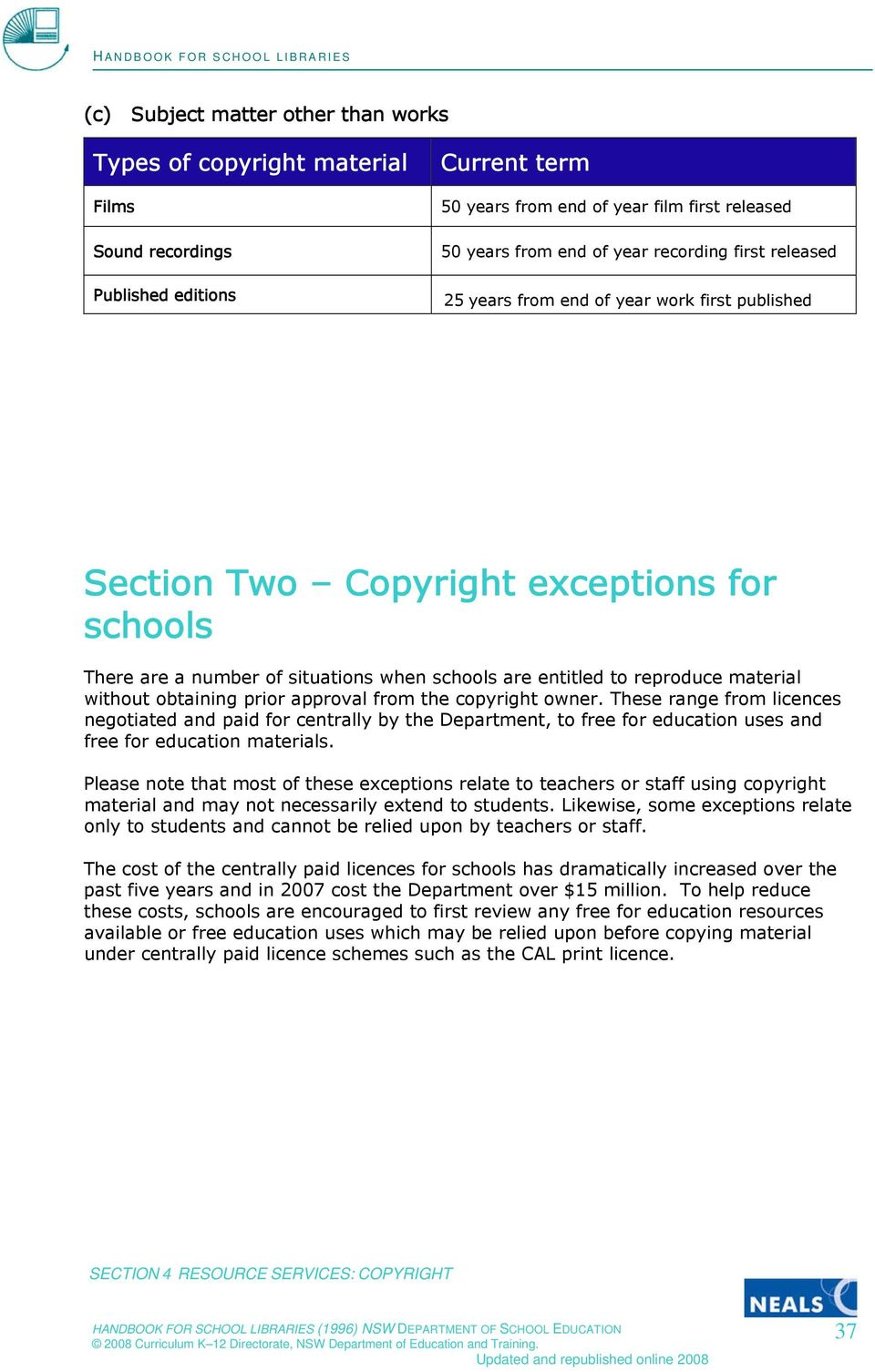 without obtaining prior approval from the copyright owner. These range from licences negotiated and paid for centrally by the Department, to free for education uses and free for education materials.