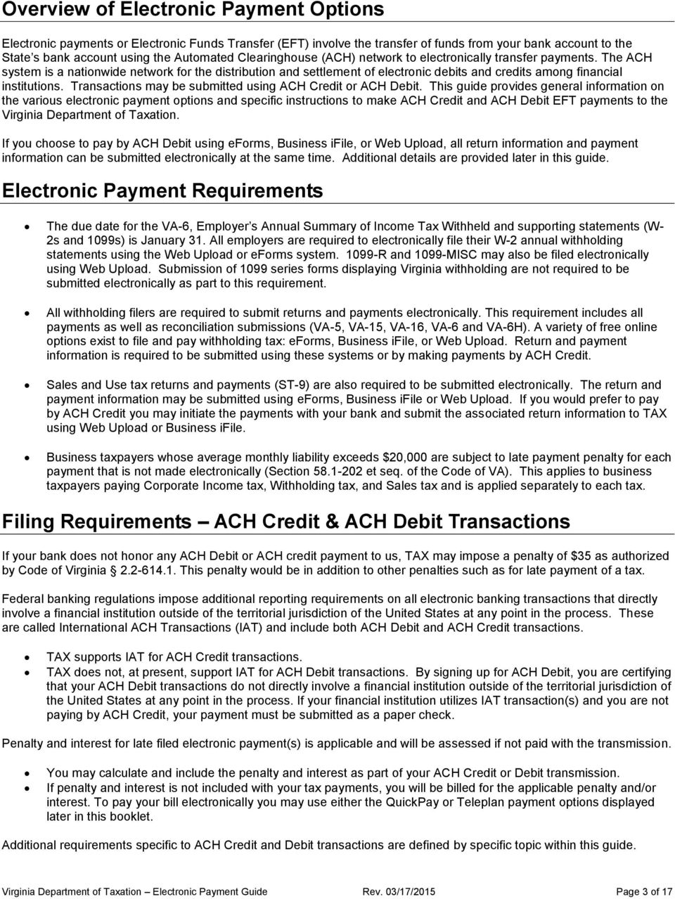 The ACH system is a nationwide network for the distribution and settlement of electronic debits and credits among financial institutions. Transactions may be submitted using ACH Credit or ACH Debit.