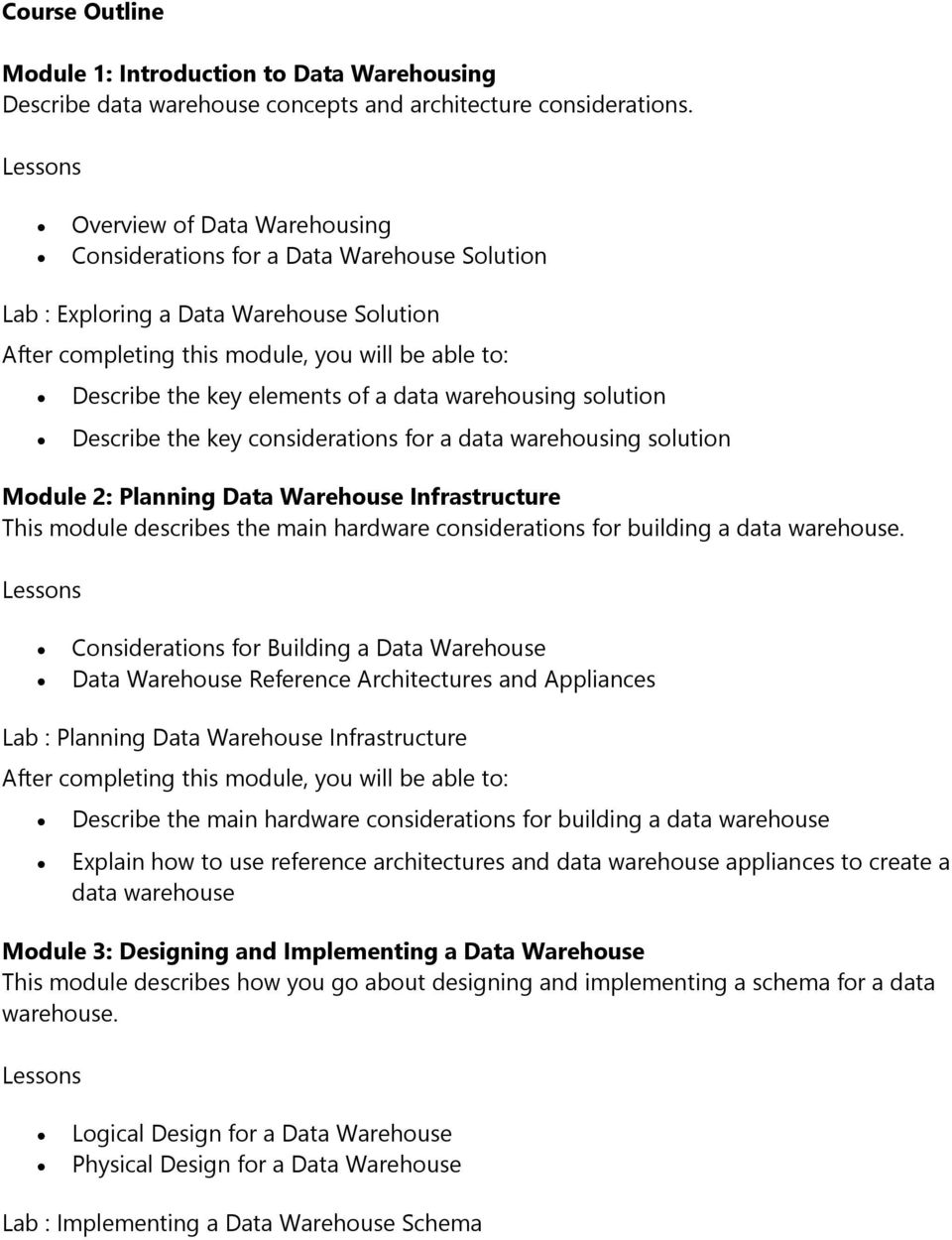 considerations for a data warehousing solution Module 2: Planning Data Warehouse Infrastructure This module describes the main hardware considerations for building a data warehouse.