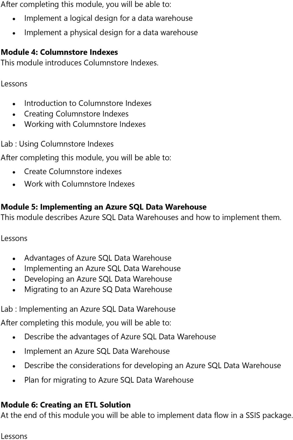 Implementing an Azure SQL Data Warehouse This module describes Azure SQL Data Warehouses and how to implement them.