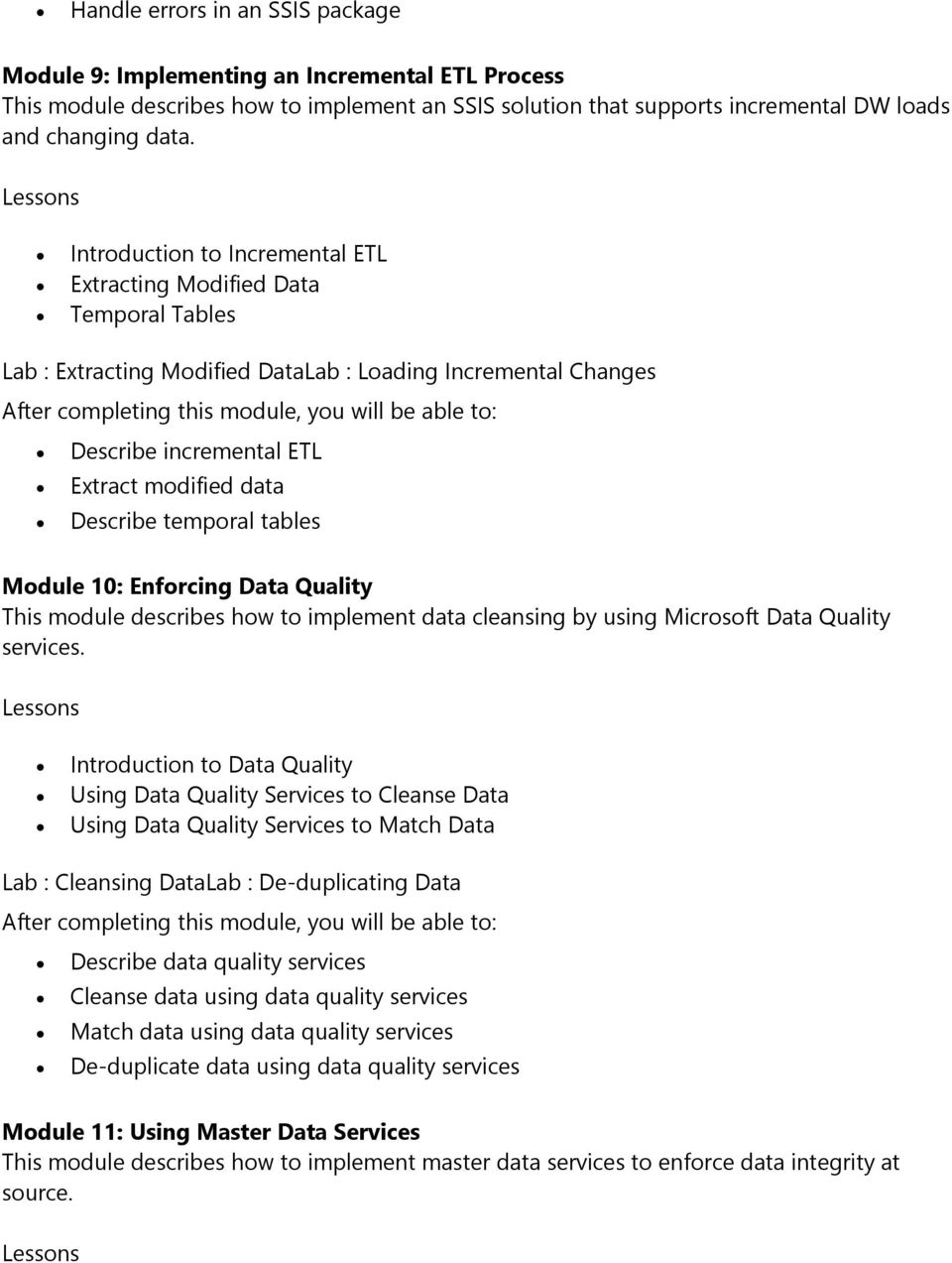 temporal tables Module 10: Enforcing Data Quality This module describes how to implement data cleansing by using Microsoft Data Quality services.