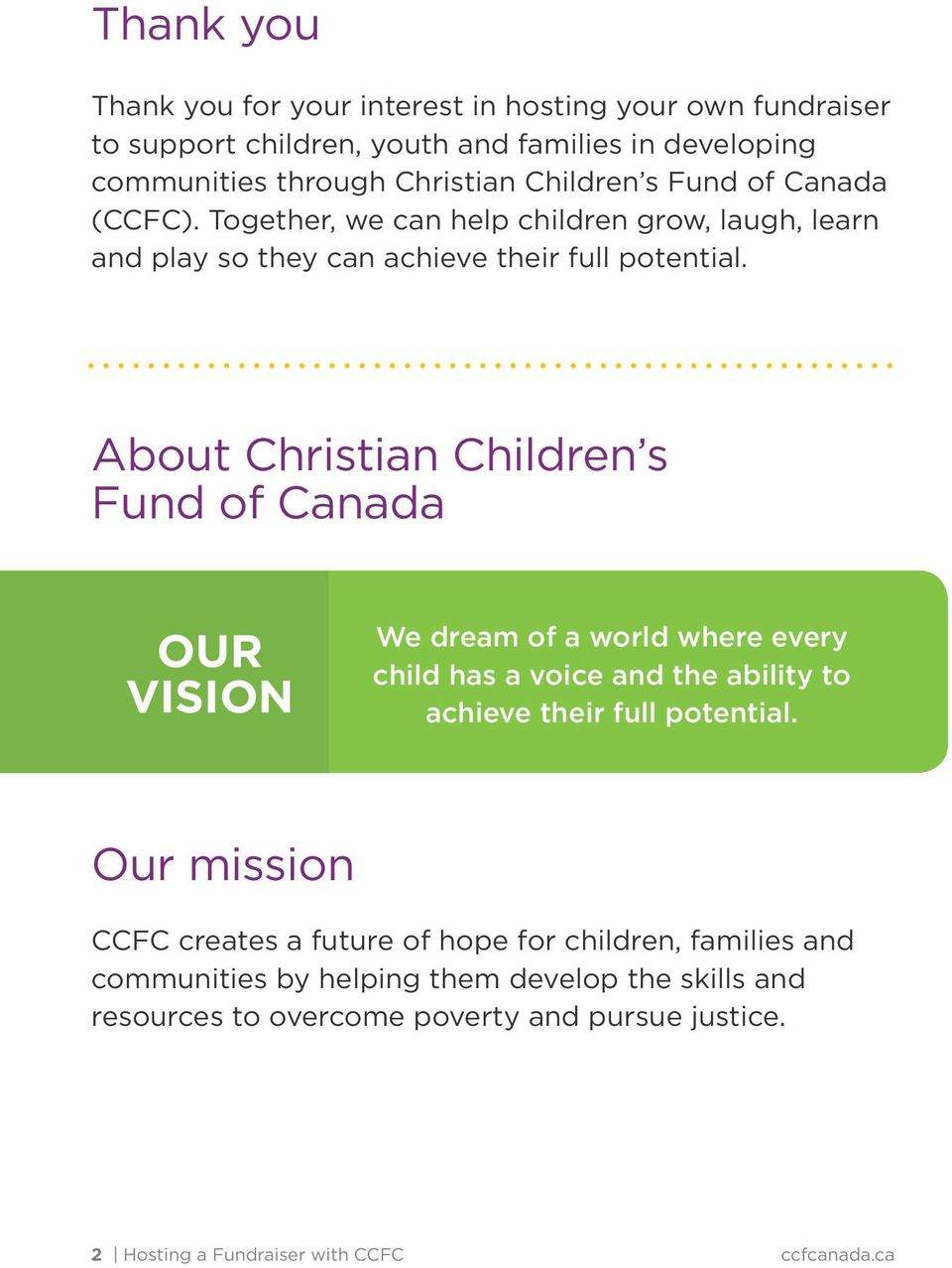 About Christian Children s Fund of Canada OUR VISION We dream of a world where every child has a voice and the ability to achieve their full potential.