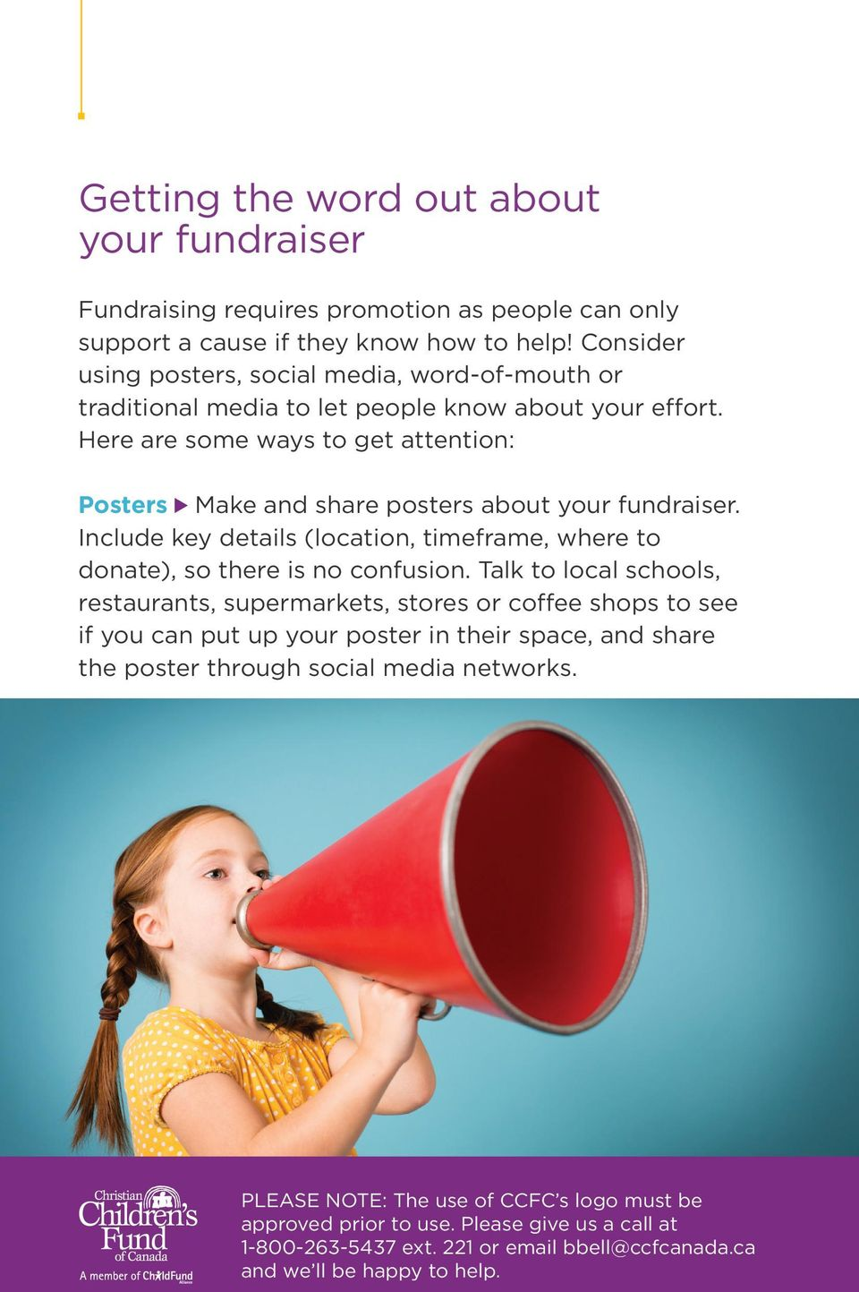 Here are some ways to get attention: Posters Make and share posters about your fundraiser. Include key details (location, timeframe, where to donate), so there is no confusion.