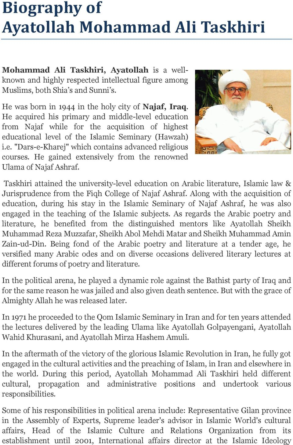 "He acquired his primary and middle-level education from Najaf while for the acquisition of highest educational level of the Islamic Seminary (Hawzah) i.e. ""Dars-e-Kharej"" which contains advanced religious courses."
