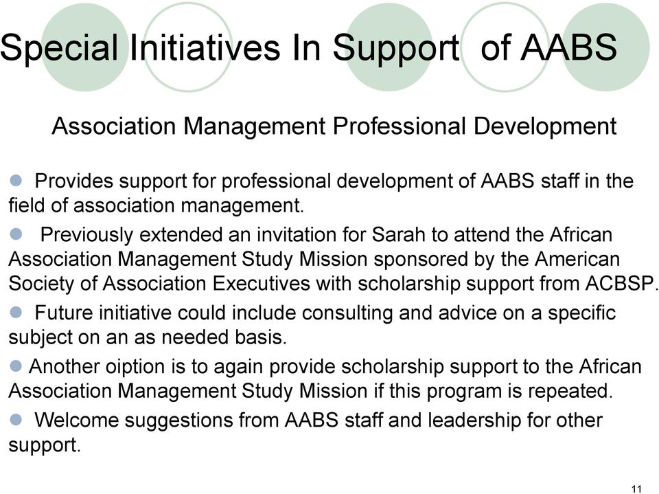 Previously extended an invitation for Sarah to attend the African Association Management Study Mission sponsored by the American Society of Association Executives with