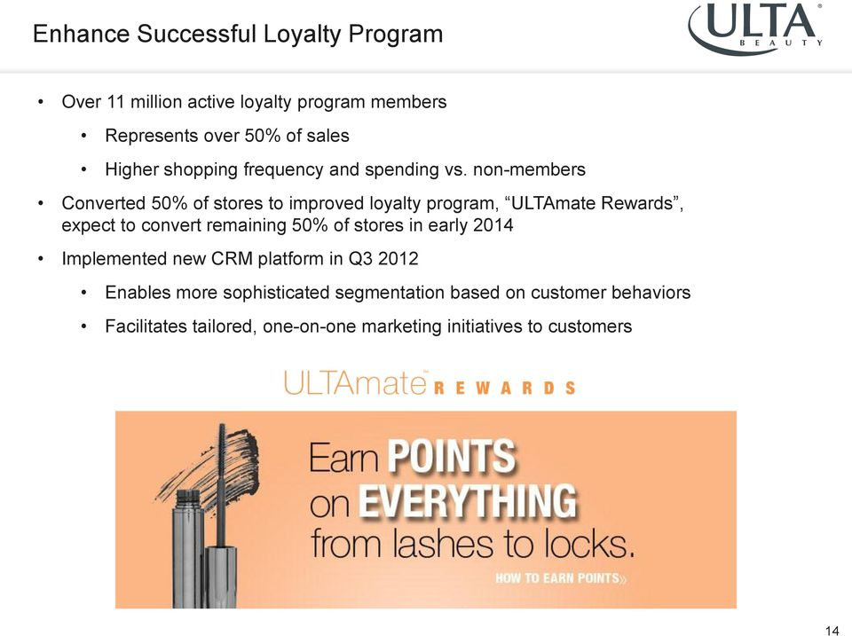non-members Converted 50% of stores to improved loyalty program, ULTAmate Rewards, expect to convert remaining 50% of
