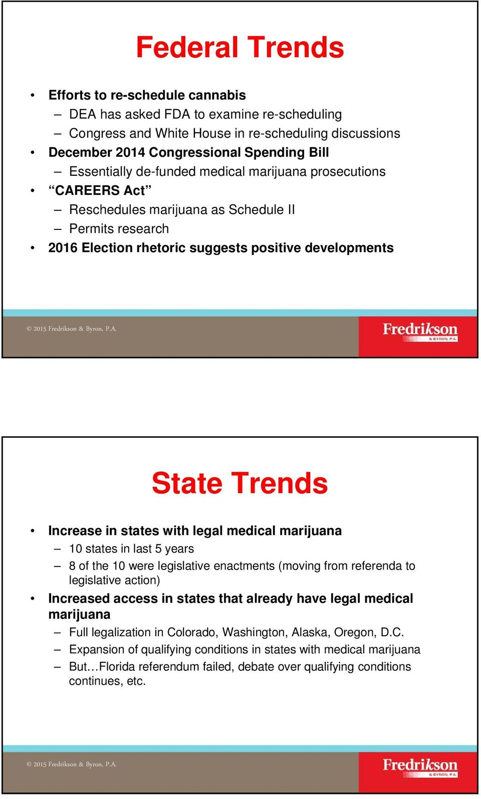 legal medical marijuana 10 states in last 5 years 8 of the 10 were legislative enactments (moving from referenda to legislative action) Increased access in states that already have legal medical