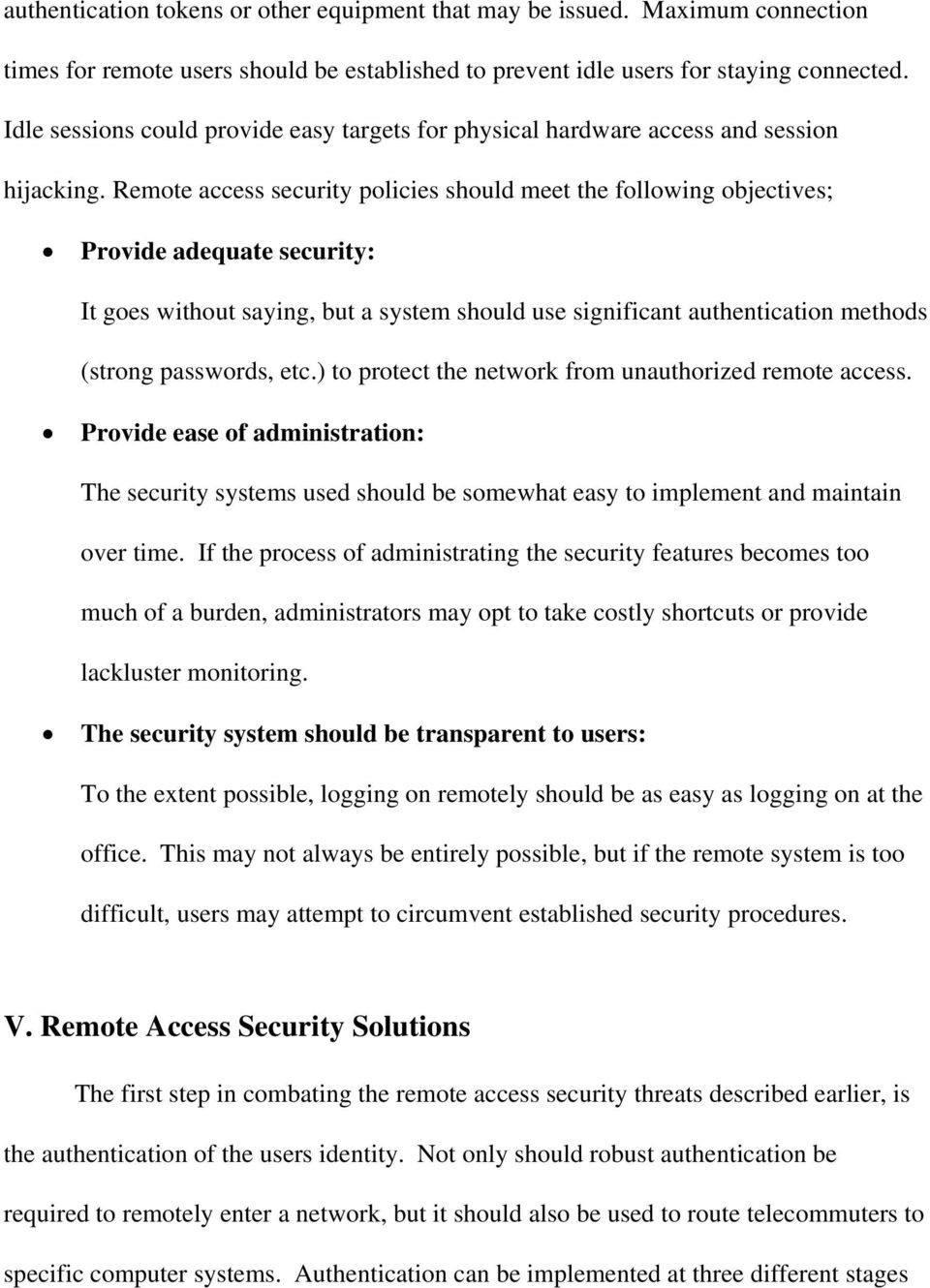 Remote access security policies should meet the following objectives; Provide adequate security: It goes without saying, but a system should use significant authentication methods (strong passwords,
