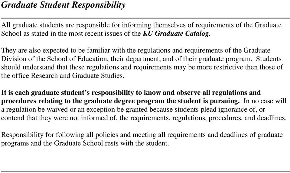 Students should understand that these regulations and requirements may be more restrictive then those of the office Research and Graduate Studies.