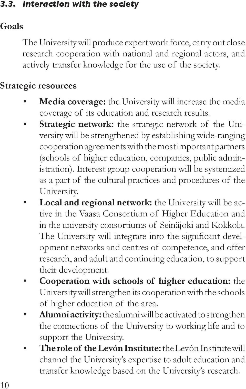 Strategic network: the strategic network of the University will be strengthened by establishing wide-ranging cooperation agreements with the most important partners (schools of higher education,
