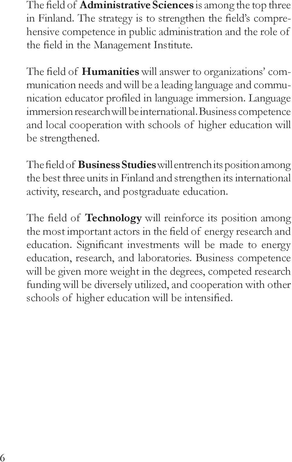 The field of Humanities will answer to organizations communication needs and will be a leading language and communication educator profiled in language immersion.