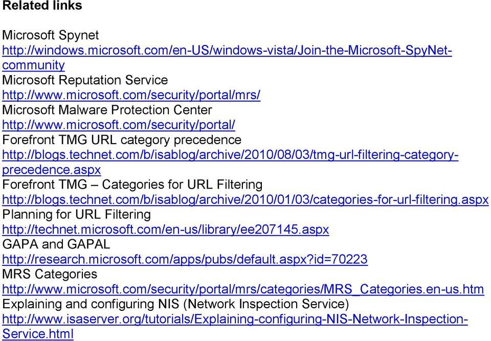 aspx Forefront TMG Categories for URL Filtering http://blogs.technet.com/b/isablog/archive/2010/01/03/categories-for-url-filtering.aspx Planning for URL Filtering http://technet.microsoft.