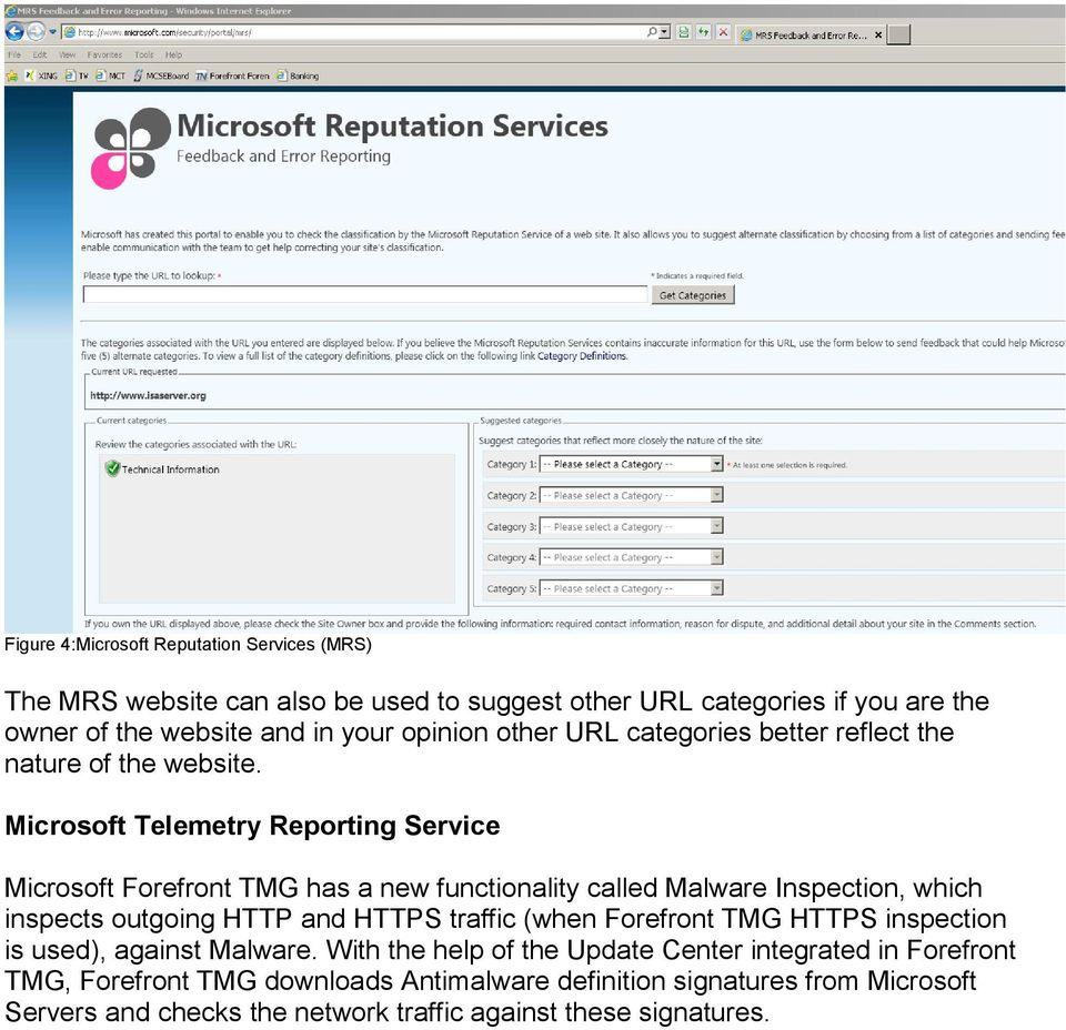Microsoft Telemetry Reporting Service Microsoft Forefront TMG has a new functionality called Malware Inspection, which inspects outgoing HTTP and HTTPS traffic