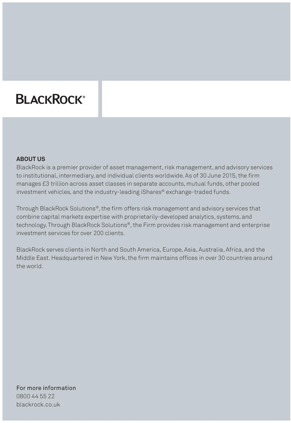 Through BlackRock Solutions, the firm offers risk management and advisory services that combine capital markets expertise with proprietarily-developed analytics, systems, and technology.