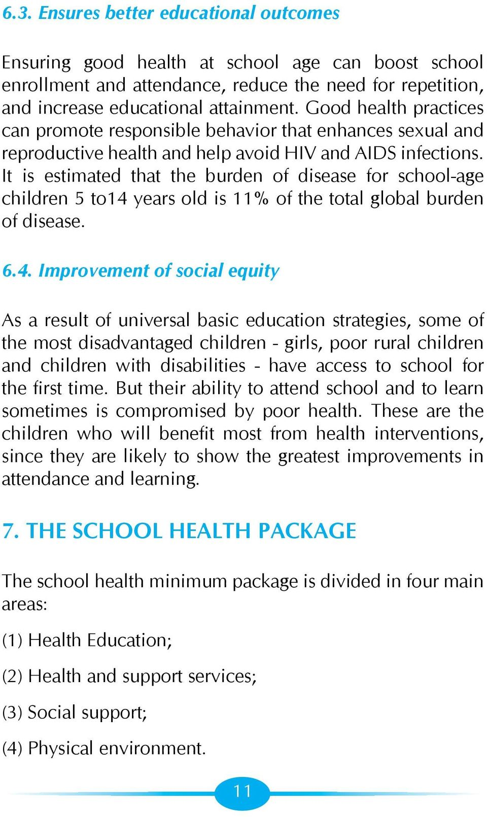 It is estimated that the burden of disease for school-age children 5 to14