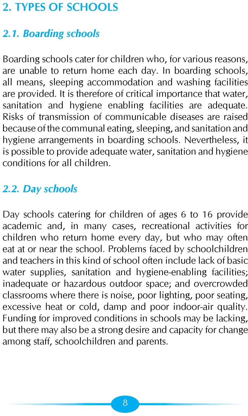 Risks of transmission of communicable diseases are raised because of the communal eating, sleeping, and sanitation and hygiene arrangements in boarding schools.
