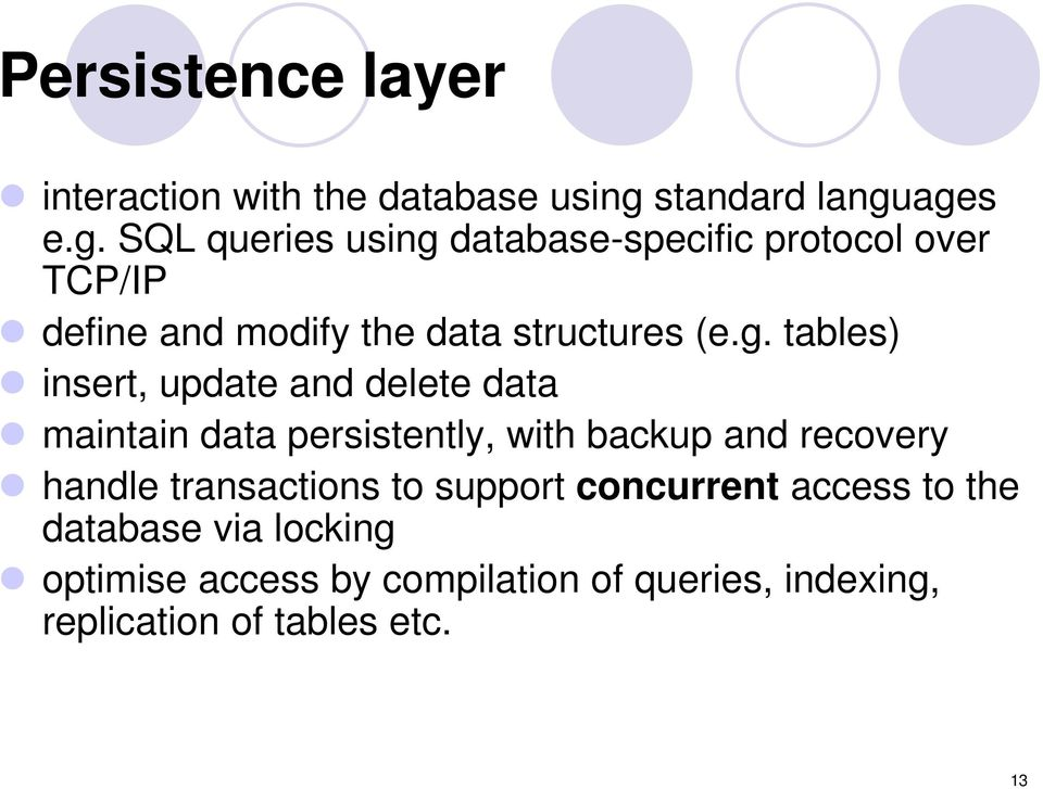 ages e.g. SQL queries using database-specific protocol over TCP/IP define and modify the data structures (e.