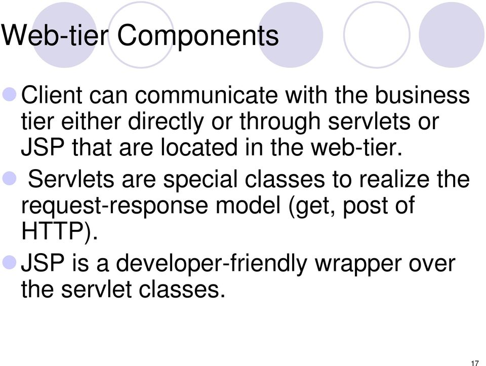Servlets are special classes to realize the request-response model (get,