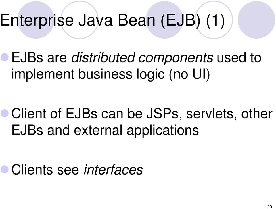 logic (no UI) Client of EJBs can be JSPs,