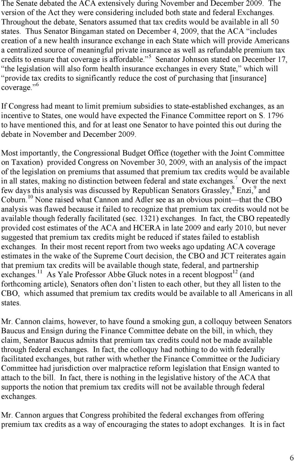 Thus Senator Bingaman stated on December 4, 2009, that the ACA includes creation of a new health insurance exchange in each State which will provide Americans a centralized source of meaningful