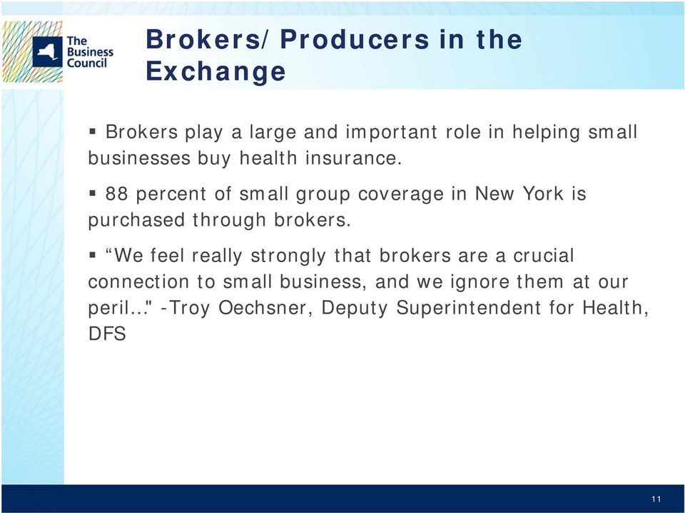 88 percent of small group coverage in New York is purchased through brokers.