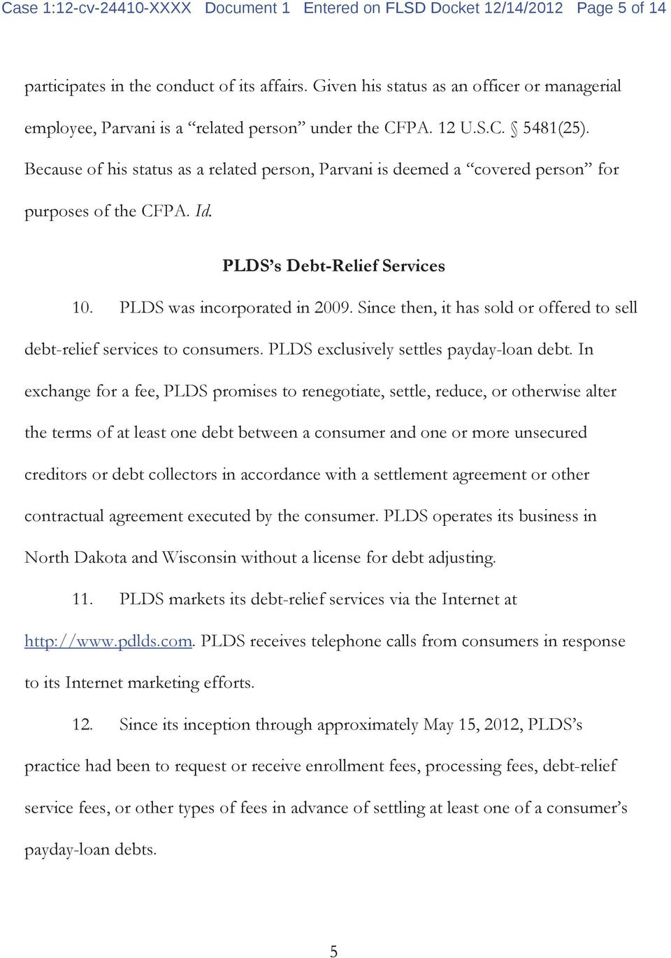 Because of his status as a related person, Parvani is deemed a covered person for purposes of the CFPA. Id. PLDS s Debt-Relief Services 10. PLDS was incorporated in 2009.