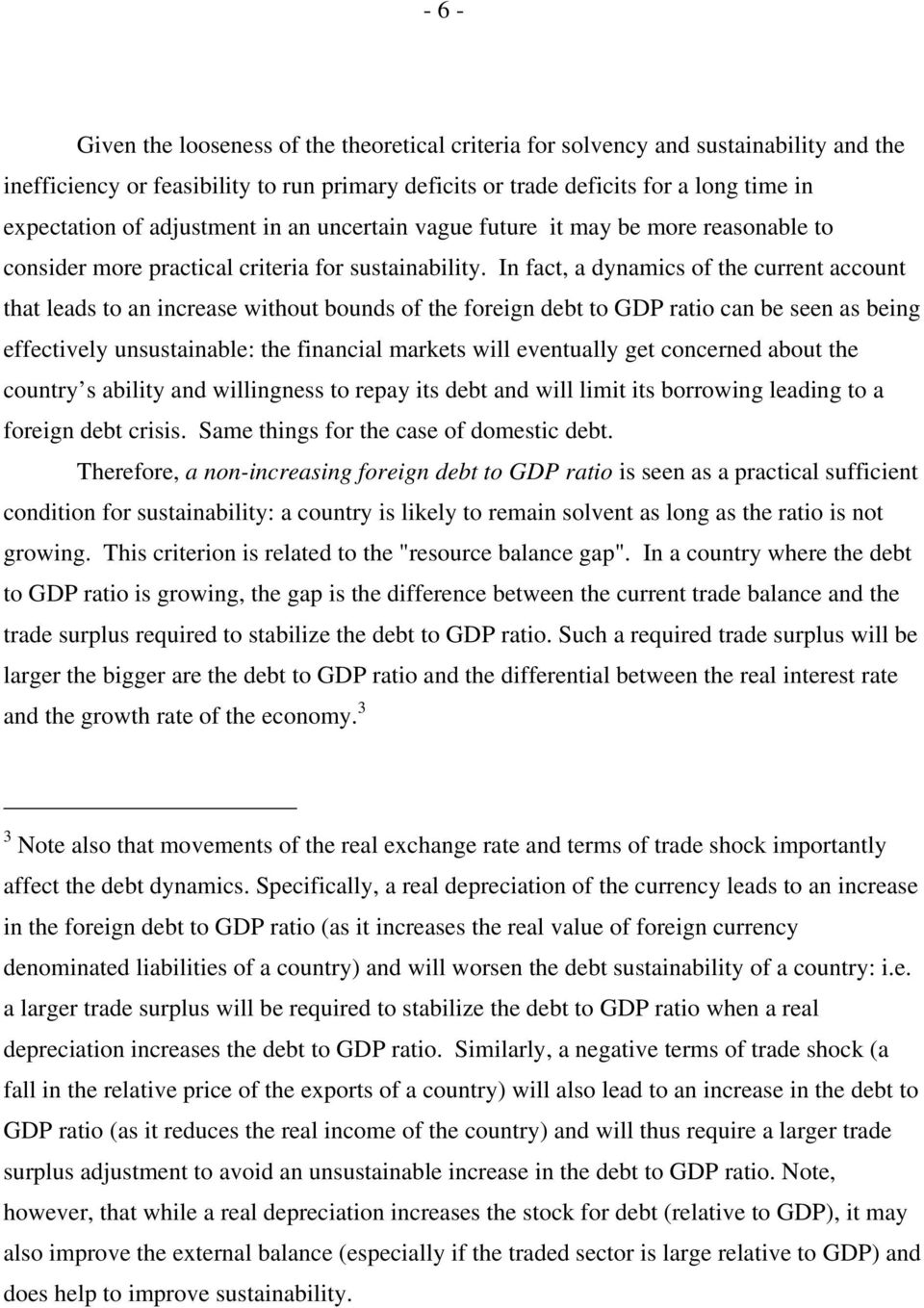 In fact, a dynamics of the current account that leads to an increase without bounds of the foreign debt to GDP ratio can be seen as being effectively unsustainable: the financial markets will