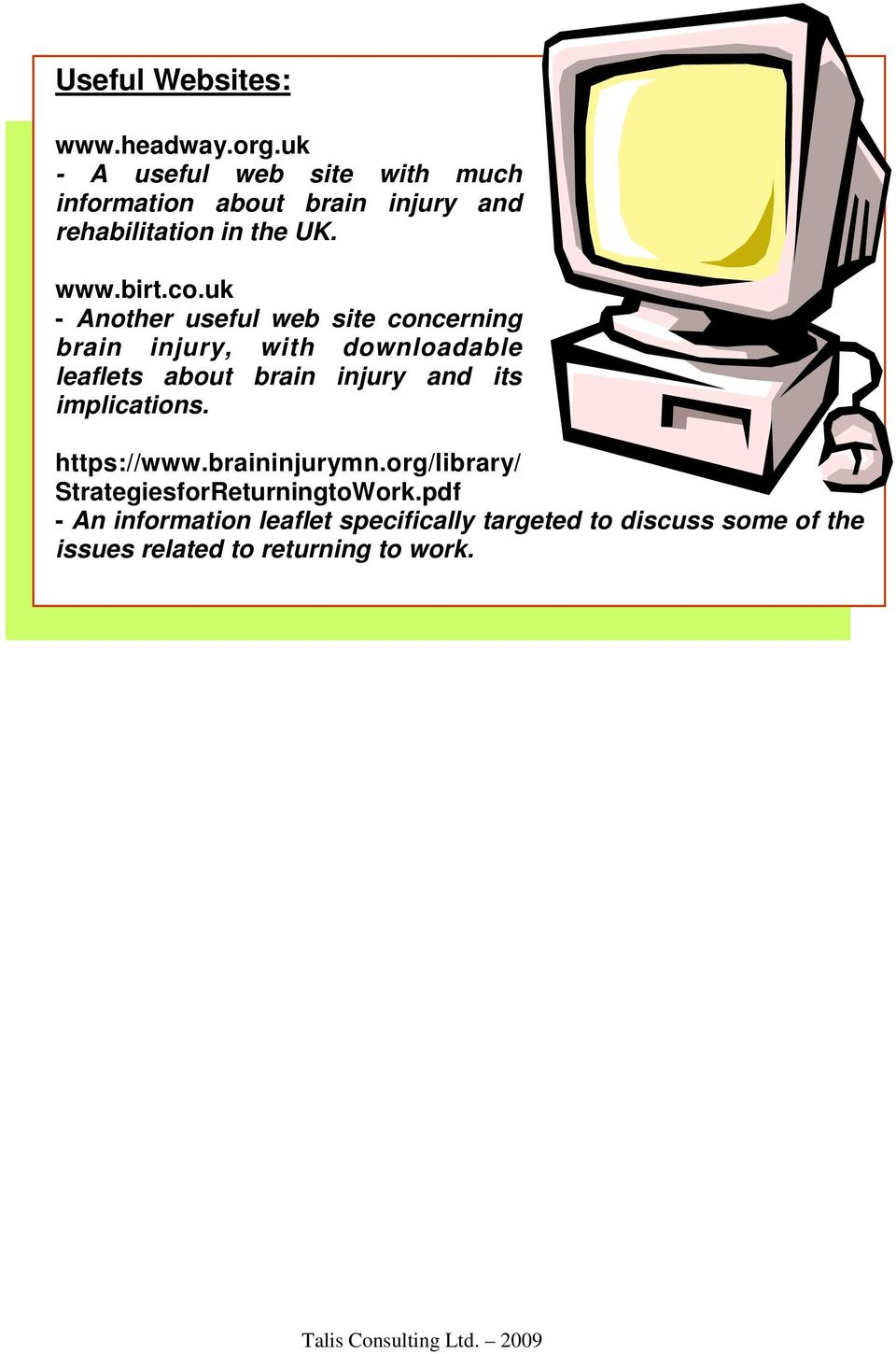 uk - Another useful web site concerning brain injury, with downloadable leaflets about brain injury and its