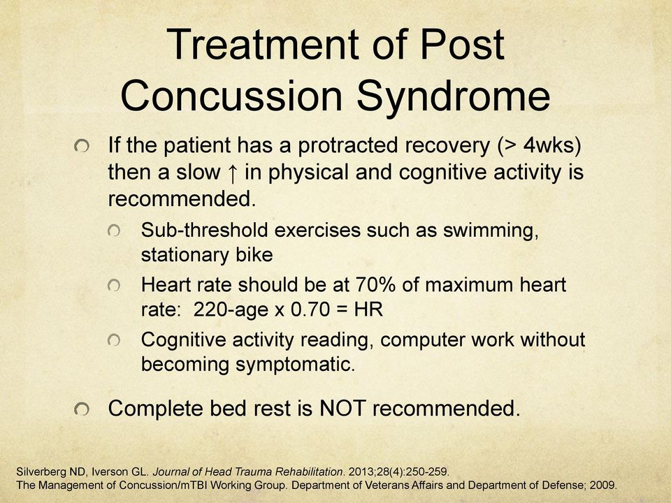 70 = HR Cognitive activity reading, computer work without becoming symptomatic. Complete bed rest is NOT recommended. Silverberg ND, Iverson GL.